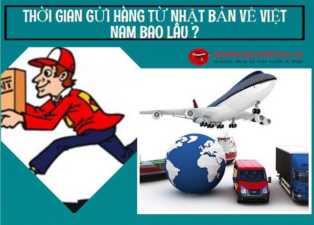 Gửi đồ từ Nhật về Việt Nam mất bao lâu? Có nên gửi hàng qua bưu điện