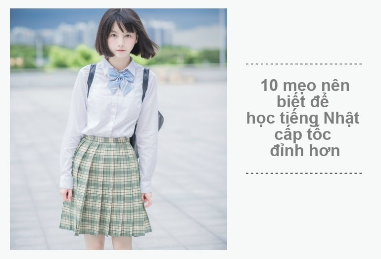 10 mẹo nên biết để học tiếng Nhật cấp tốc đỉnh hơn