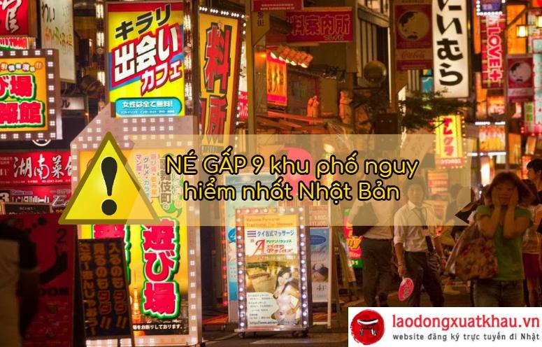 Thực tập sinh nhớ NÉ GẤP 9 khu phố nguy hiểm nhất Nhật Bản