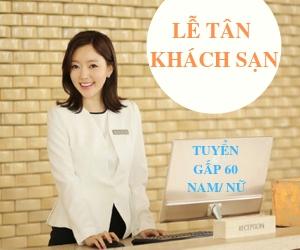 Tuyển gấp 60 Nam/Nữ thi tuyển đơn hàng chiến lược – Lễ Tân Khách Sạn