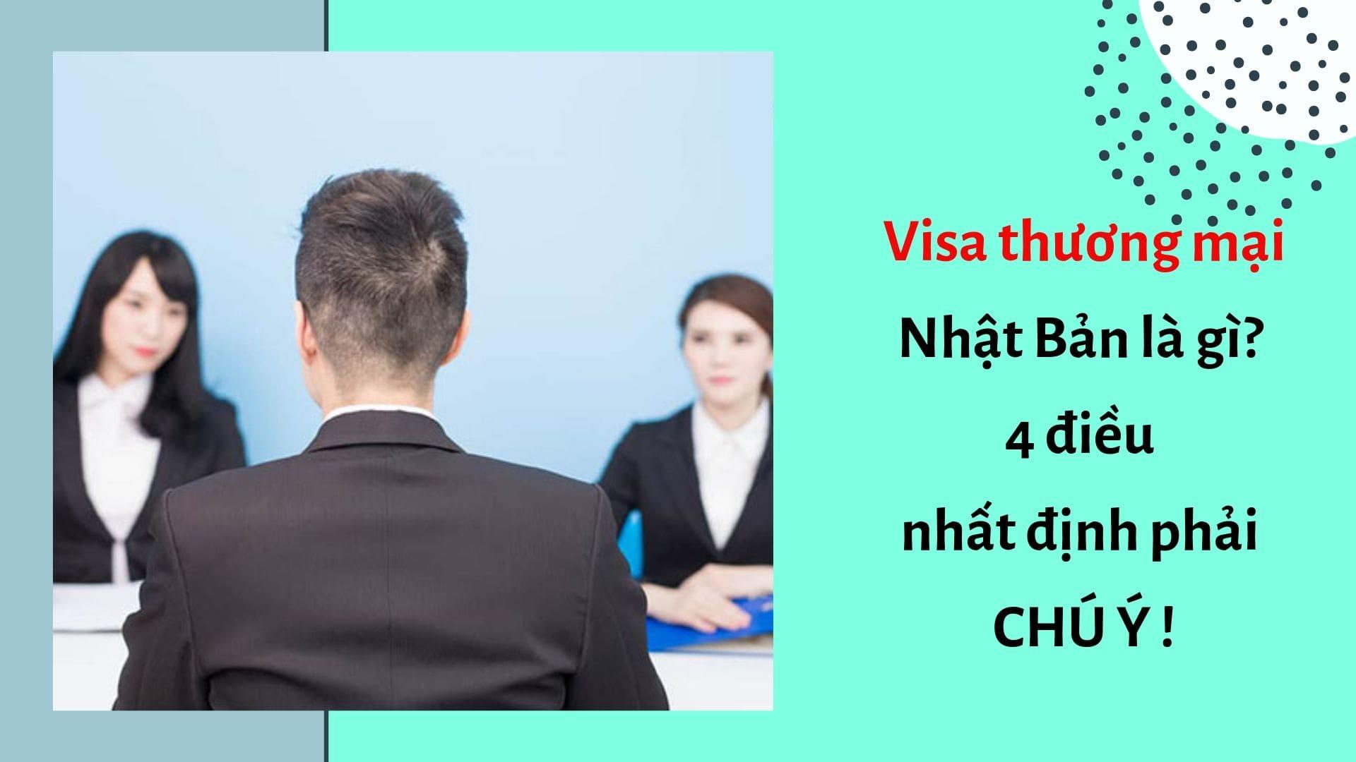 Visa thương mại Nhật Bản là gì? 4 điều nhất định phải chú ý!