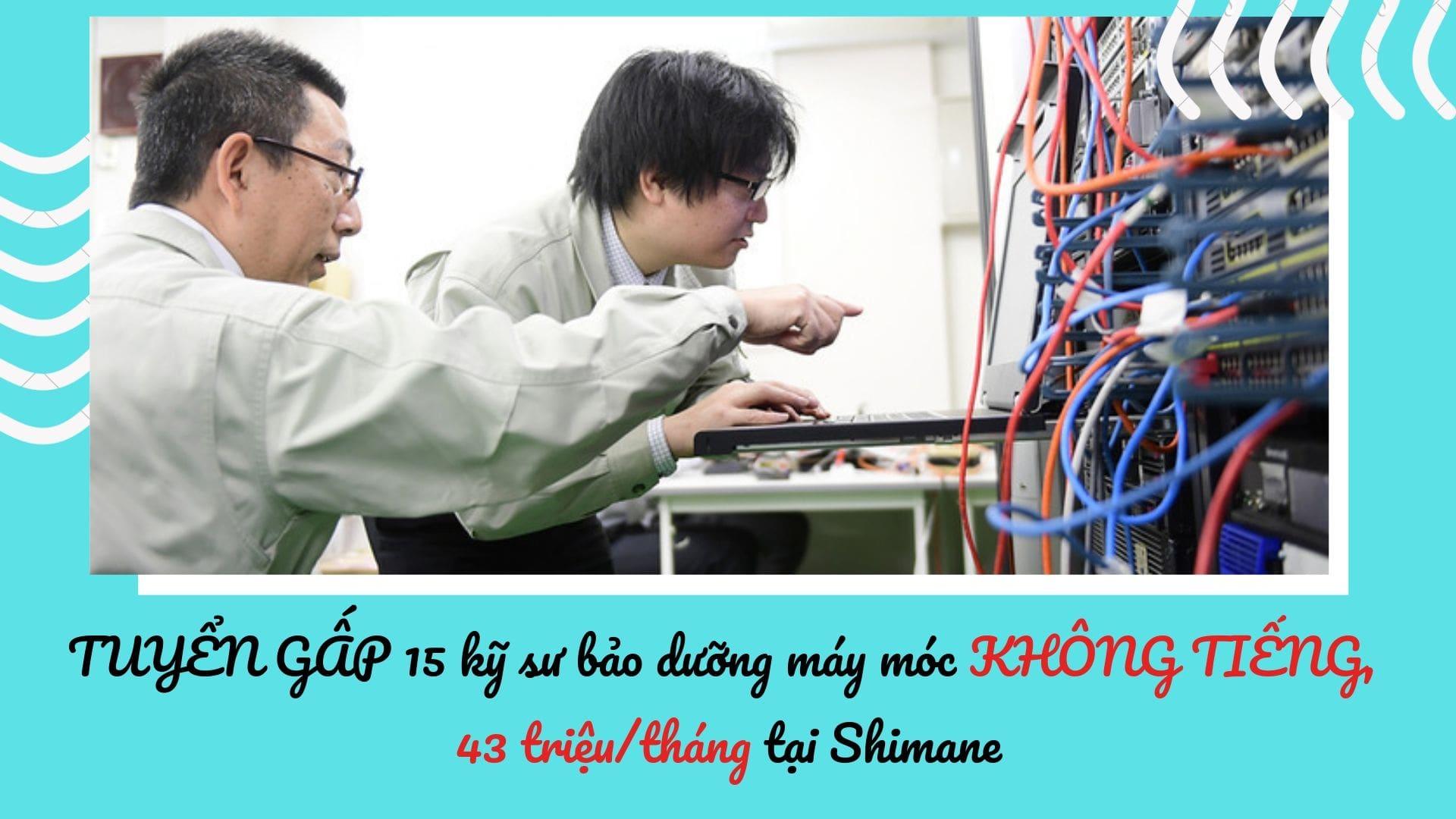TUYỂN GẤP 15 kỹ sư bảo dưỡng máy móc KHÔNG TIẾNG, lương cao tại Shimane