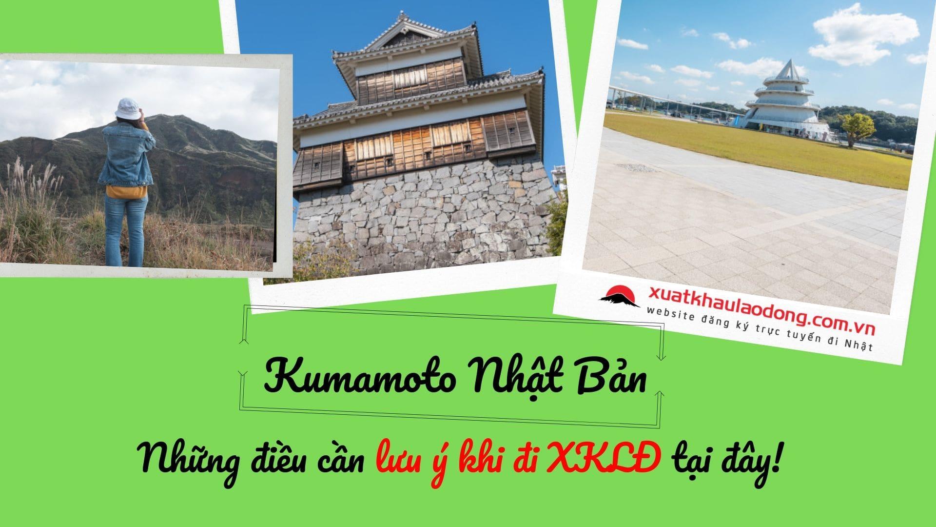 Kumamoto Nhật bản – Những điều cần lưu ý khi đi xuất khẩu lao động tại đây!