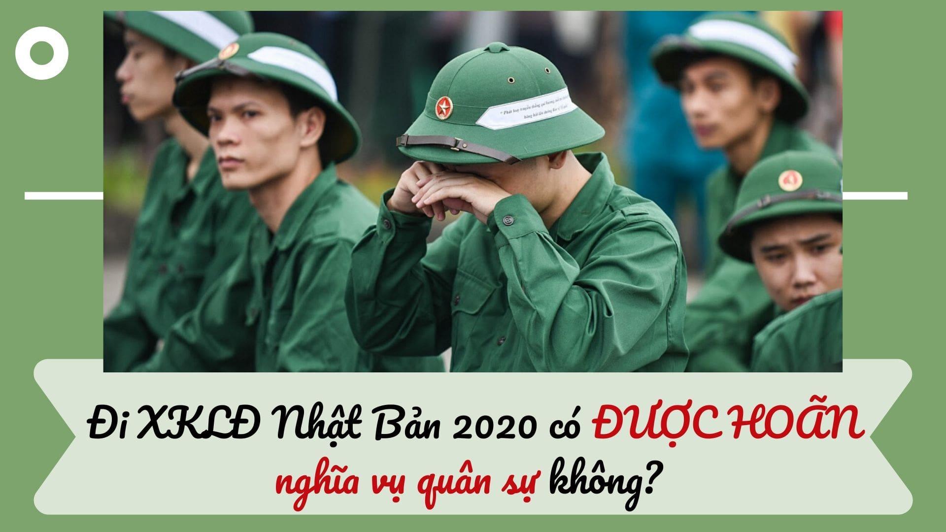 Đi XKLĐ Nhật Bản 2020 có được hoãn đi nghĩa vụ quân sự hay không?