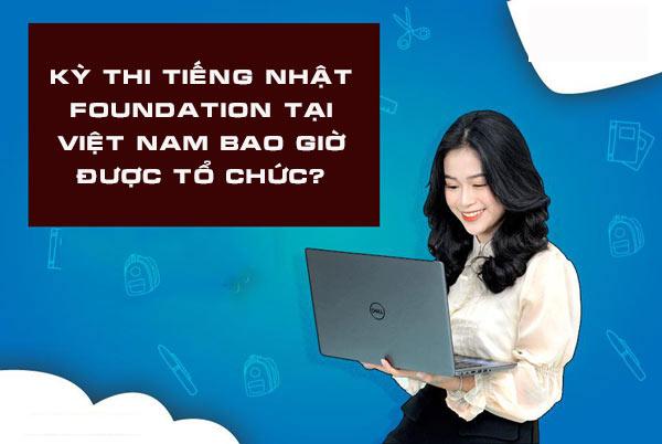Kỳ thi tiếng nhật foundation tại Việt Nam bao giờ được tổ chức?